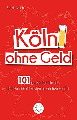Köln ohne Geld: 101 großartige Dinge, die Du in Köln kostenlos ...