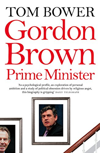 Gordon Brown: 'As a psychological profile, an exploration of personal ambition and a study of political obsession driven by religious angst, this biography ... gripping' Daily Telegraph (English Edition)