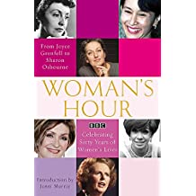 Woman's Hour: From Joyce Grenfell to Sharon Osbourne: Celebrating Sixty Years of Women's Lives