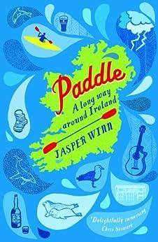 Paddle: A long way around Ireland by [Winn, Jasper]