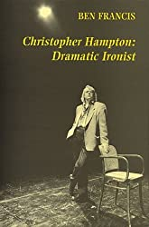 Christopher Hampton: Dramatic Ironist by Ben Francis (1996-11-14)