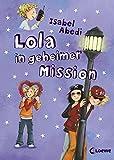 Lola, Band 3: Lola in geheimer Mission - Isabel Abedi