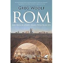 Rom: Die Biographie eines Weltreichs