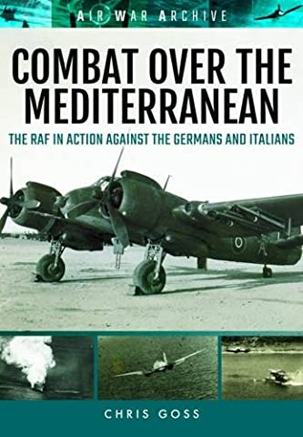 Combat Over the Mediterranean: The RAF in Action Against the Germans and Italians Through Rare Archive Photographs (Air War