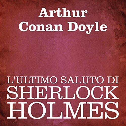 L'ultimo saluto di Sherlock Holmes  Audiolibri
