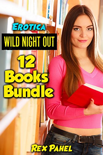 Erotica: Wild Night Out: 12 Books Bundle