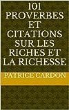 101 proverbes et citations sur les riches et la richesse (French Edition)