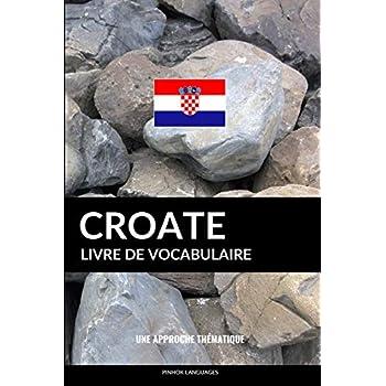 Livre de vocabulaire croate: Une approche thématique