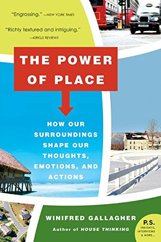 The Power of Place: How Our Surroundings Shape Our Thoughts, Emotions, and Actions (P.S.) por Winifred Gallagher