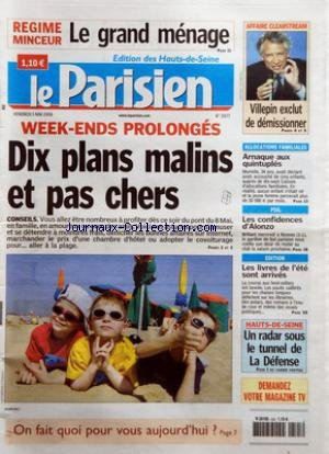 PARISIEN (LE) [No 19177] du 05/05/2006 - REGIME MINCEUR - LE GRAND MENAGE AFFAIRE CLEARSTREAM - VILLEPIN EXCLUT DE DEMISSIONNER WEEK-ENDS PROLONGES - DIX PLANS MALINS ET PAS CHERS - CONSEILS ALLOCATIONS FAMILIALES - ARNAQUE AUX QUINTUPLES PSG - LES CONFIDENCES D+¡ALONZO EDITION - LES LIVRES DE L+¡ETE SONT ARRIVES HAUTS-DE-SEINE - UN RADAR SOUS LE TUNNEL DE LA DEFENSE.