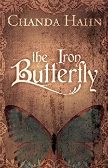 The Iron Butterfly (The Iron Butterfly Series Book 1) (English Edition) von [Hahn, Chanda]
