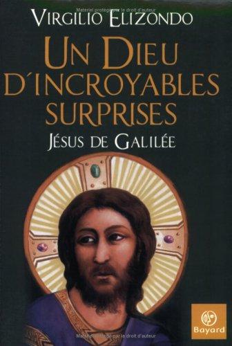 Un Dieu d'incroyables surprises, Jésus de Galilée par Virgilio Elizondo