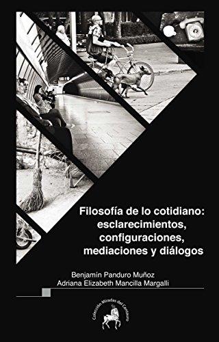 Filosofía de lo cotidiano: esclarecimientos, configuraciones, mediaciones y diálogos