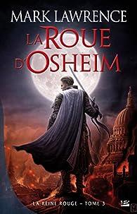 La Reine Rouge, tome 3 : La roue d'Osheim par Mark Lawrence