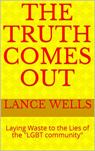 "The Truth Comes Out: Laying Waste to the Lies of the ""LGBT community"" (English Edition)"