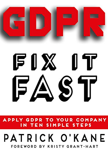 Fix it Fast: Apply GDPR to Your Company in Ten Simple Steps (English Edition)