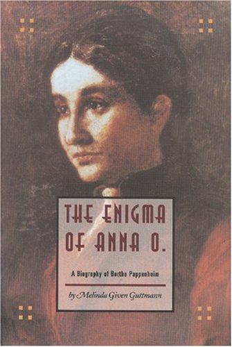 The Enigma of Anna O: A Biography of Bertha Pappenheim