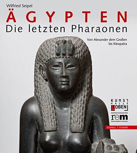 Ägypten - Die letzten Pharaonen: Von Alexander dem Großen bis Kleopatra (Giornale Italiano Di Filologia - Bibliotheca) por Wilfried Seipel