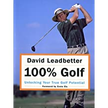 By David Leadbetter David Leadbetter 100% Golf: How to unlock your true golfing potential: 100 Per Cent Golf