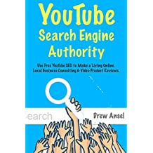 YouTube Search Engine Authority: Use Free YouTube SEO to Make a Living Online. Local Business Consulting & Video Product Reviews. (English Edition)