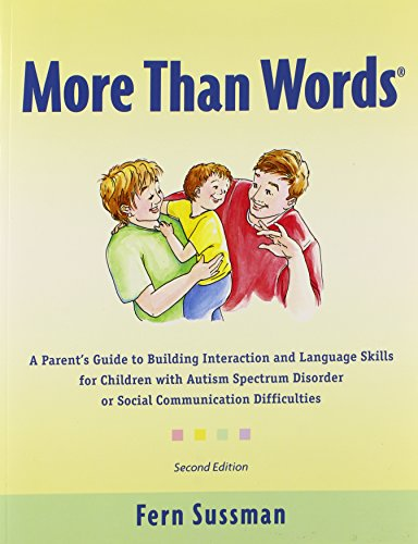 More Than Words: A Parents Guide to Building Interaction and Lanuage Skills for Children with Autism Spectrum Disorder or Social Communication Difficulties por Fern Sussman