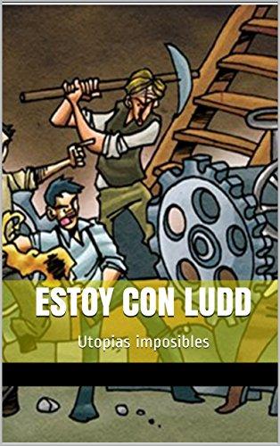 Estoy con Ludd: Utopias imposibles por Miguel Angel Bragado Rodriguez
