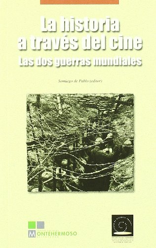 La Historia A Traves Del Cine/ The History through the Film: Las Dos Guerras Mundiales por Pablo De Santiago