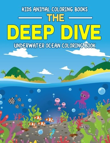 Kids Animal Coloring Books: The Deep Dive Underwater Ocean Coloring Book: Wild Ocean Sea Animal Life Under the Sea Activity Book for Kids: Fish, ... Volume 1 (Coloring Book for Boys and Girls)
