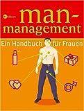 Man-Management: Ein Handbuch für Frauen -