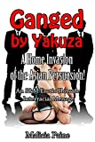 Ganged by Yakuza: A Home Invasion of the Asian Persuasion!: An S&M Erotic Hotwife Interracial Menage (Teaming Yakuza Alpha Studs Book 1) (English Edition)