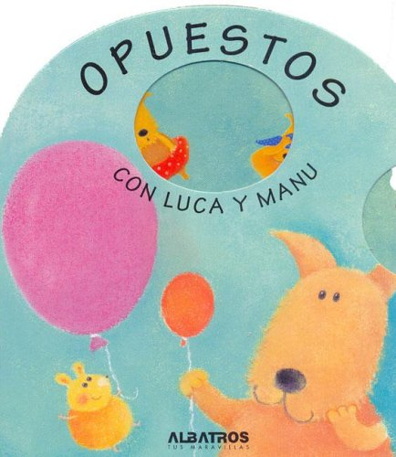 Opuestos con Luca y Manu/ Opposites with Albert and Joe (Los libros de Luca y Manu/ The Books of Albert And Joe) por Tony Potter