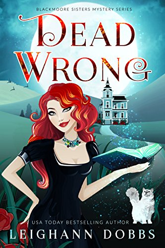 Dead Wrong (Blackmore Sisters Mystery Book 1) by [Dobbs, Leighann]