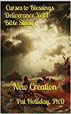 Curses to Blessings Deliverance 1 Bible Study: New Creation Deliverance