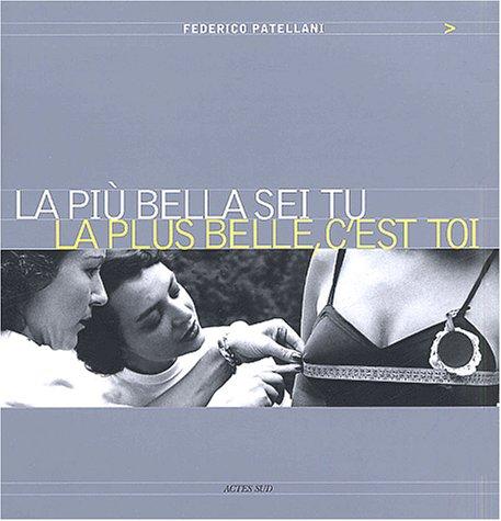 La plus belle, c'est toi : La piu bella sei tu par Federico Patellani
