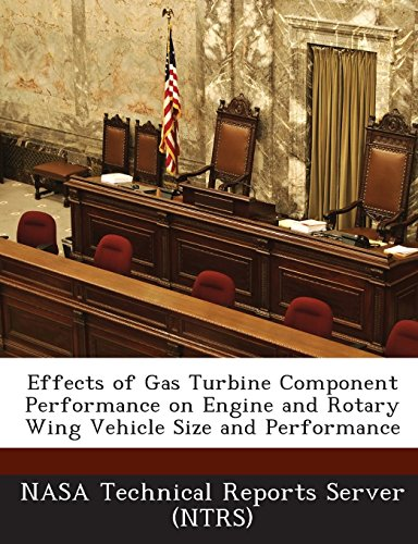 Effects of Gas Turbine Component Performance on Engine and Rotary Wing Vehicle Size and Performance by Nasa Technical Reports Server (Ntrs) (Creator) (16-Jul-2013) Paperback