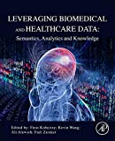 Leveraging Biomedical and Healthcare Data: Semantics, Analytics and Knowledge