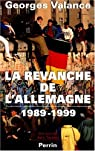 La revanche de l'Allemagne, 1989-1999 par Valance