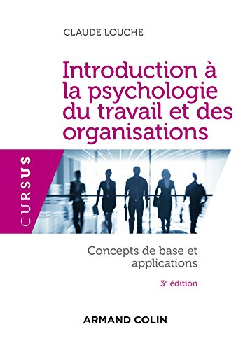 Introduction à la psychologie du travail et des organisations - 3e édition: Concepts de base et applications par Claude Louche