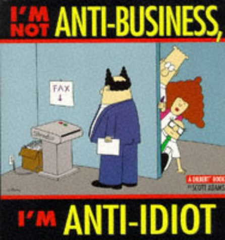 I'M NOT ANTI-BUSINESS I'M ANTI-IDIOT par Scott Adams