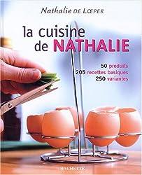 La cuisine de Nathalie : 50 produits, 205 recettes basiques, 250 variantes