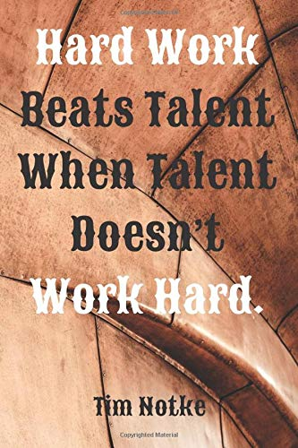 Hard Work Beats Talent When Talent Doesn't Work Hard.: Motivational And Inspirational Quotes, Unique Notebook, Journal, Diary (120 Pages,Blank Paper,6x9) (Mr.Motivation Notebooks)