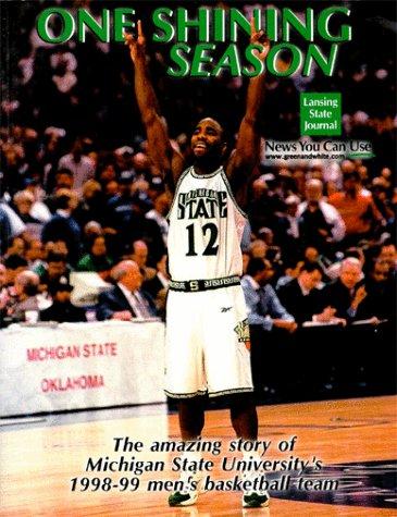 One Shining Season: The Amazing Story of Michigan State University's 1998-99 Men's Basketball Team por Lansing State Journal