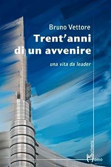 Trent'anni di un avvenire (Dieci Vol. 13) di [Vettore, Bruno]