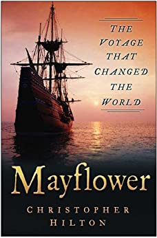 Mayflower: The Voyage That Changed the World by [Hilton, Christopher]