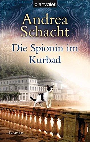 Die Spionin im Kurbad: Roman par Andrea Schacht