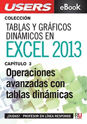 Tablas y gráficos dinámicos en Excel 2013: Operaciones avanzadas con tablas dinámicas (Colección Tablas y gráficos dinámicos en Excel 2013) por Viviana Zanini