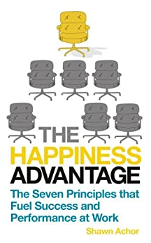 The Happiness Advantage: The Seven Principles of Positive Psychology that Fuel Success and Performance at Work (English Edition) de [Achor, Shawn]
