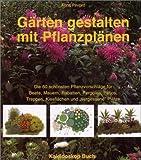 Gärten gestalten mit Pflanzplänen: Die 60 schönsten Pflanzvorschläge für Beete, Mauern, Rabatten, Pergolen, Patios, Treppen, Kiesflächen undvergessene Plätze