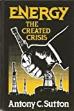 Energy: The Created Crisis by Antony C. Sutton (1979-08-30)