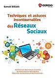 Techniques et astuces incontournables des réseaux sociaux: Attirer de nouveaux clients, augmenter sa notoriété, trouver de nouveaux partenaires...